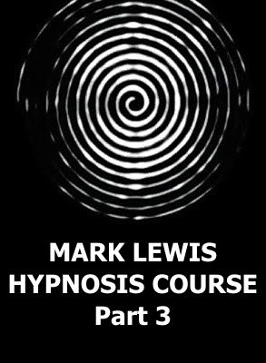 Mark Lewis Hypnosis Course, Part 3 by Mark Lewis