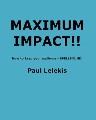 Maximum Impact by Paul A. Lelekis