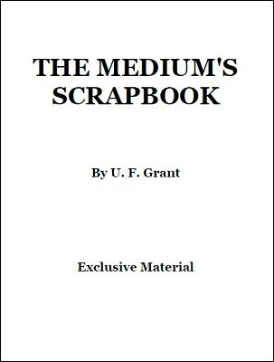 The Medium's Scrapbook by Ulysses Frederick Grant