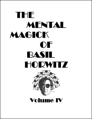 The Mental Magick of Basil Horwitz Volume 4 by Basil Horwitz