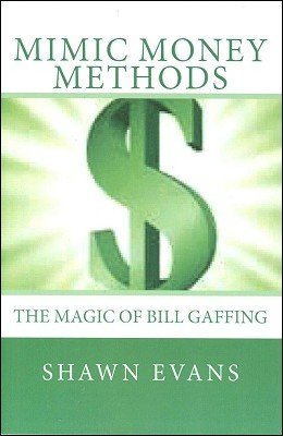 Mimic Money Methods: The Magic of Bill Gaffing by Shawn Evans