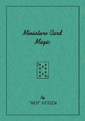 Miniature Card Magic by Hen Fetsch