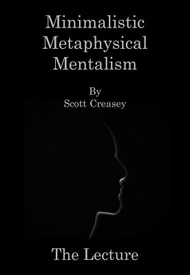 Minimalistic Metaphysical Mentalism Lecture by Scott Creasey