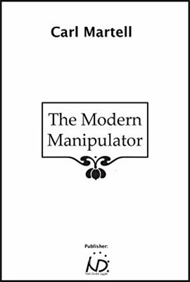The Modern Manipulator by Carl Martell