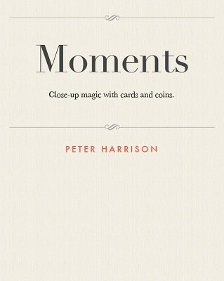 Moments: close-up magic with cards and coins by Peter D. Harrison