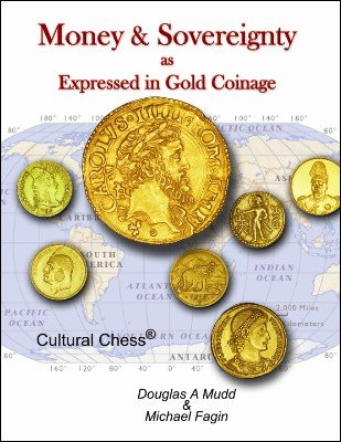 Money and Sovereignty as Expressed in Gold Coinage by Douglas A. Mudd & Michael Fagin