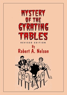 Mystery of the Gyrating Tables by Robert A. Nelson