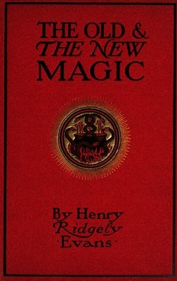 The Old and The New Magic by Henry Ridgely Evans