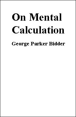 On Mental Calculation by George Parker Bidder