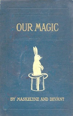 Our Magic by Nevil Maskelyne & David Devant