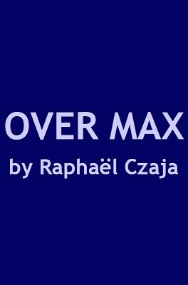 Over Max by Raphaël Czaja