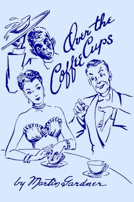 Over the Coffee Cups by Martin Gardner