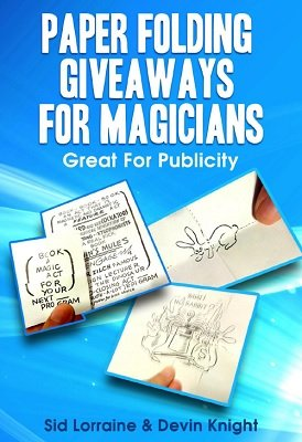 Paper Folding Giveaways For Magicians by Devin Knight & Sid Lorraine