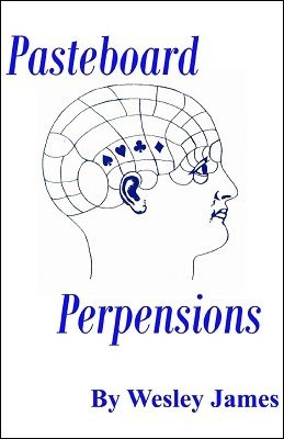 Pasteboard Perpensions by Wesley James