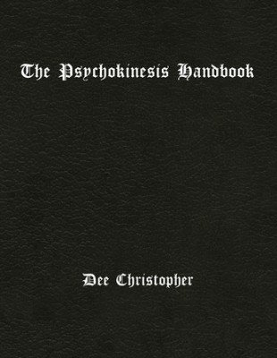 The Psychokinesis Handbook by Dee Christopher