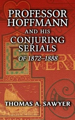 Professor Hoffmann and his Conjuring Serials of 1872-1888 by Thomas A. Sawyer