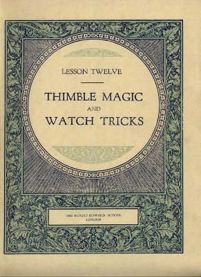 Rupert Howard Magic Course: Lesson 12: Thimble Magic and Watch Tricks by Rupert Howard