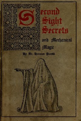 Second Sight Secrets and Mechanical Magic by Dr. Herman Pinetti
