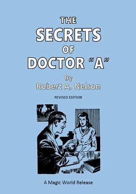 "The Secrets of Doctor ""A"" by Robert A. Nelson"