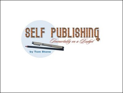 Self-Publishing: Immortality on a Budget by Tom Stone