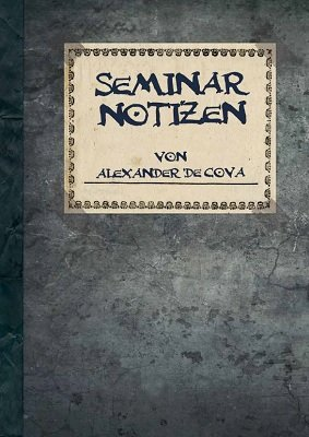 Seminar Notizen 2018 by Alexander de Cova