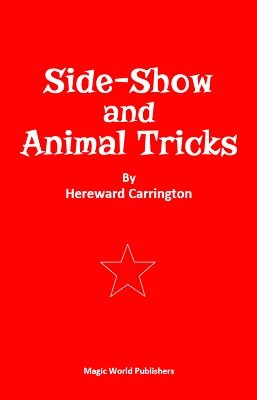 Side-Show and Animal Tricks by Hereward Carrington