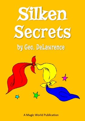 Silken Secrets (Miscellaneous Handkerchief Tricks) by Geo DeLawrence