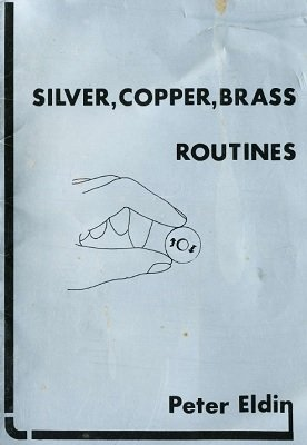 Silver, Copper, Brass Routines by Peter Eldin