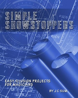 Simple Showstoppers: easy illusion projects for magicians by JC Sum