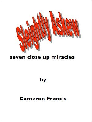 Sleightly Askew: Seven Close Up Miracles by Cameron Francis