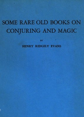 Some Rare Old Books on Conjuring and Magic by Henry Ridgely Evans