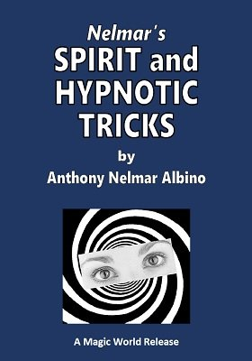 Nelmar's Spirit and Hypnotic Tricks by Anthony Nelmar Albino