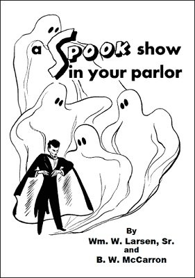 A Spook Show in Your Parlor by William W. Larsen & B. W. McCarron