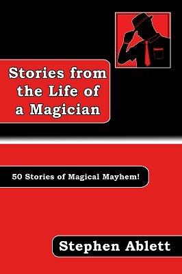 Stories from the Life of a Magician by Stephen Ablett