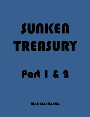 Sunken Treasury: Part 1 & 2 by Nick Conticello