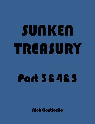 Sunken Treasury: Part 3 & 4 & 5 by Nick Conticello