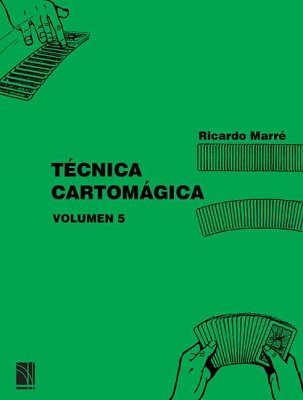 Técnica Cartomágica Volumen 5 by Ricardo Marré