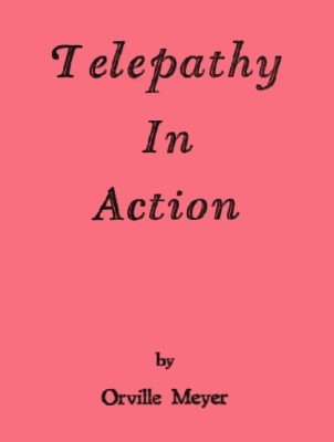 Telepathy in Action by Orville Wayne Meyer