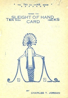 Ten New Sleight of Hand Card Tricks by Charles Thorton Jordan
