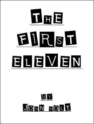 The First Eleven by John Holt