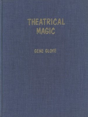 Theatrical Magic by Eugene E. Gloye