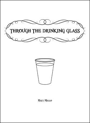 Through The Drinking Glass by Matt Mello