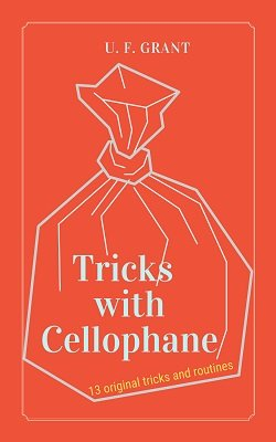 Tricks with Cellophane by Ulysses Frederick Grant