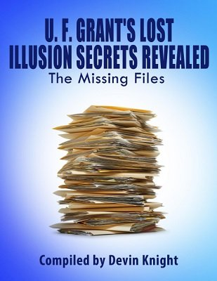 U. F. Grant's Lost Illusion Secrets Revealed by Devin Knight & Ulysses Frederick Grant