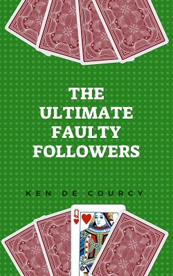 Ultimate Faulty Followers by Ken de Courcy