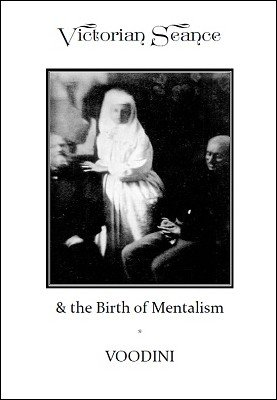 Victorian Seance and the Birth of Mentalism by Paul Voodini