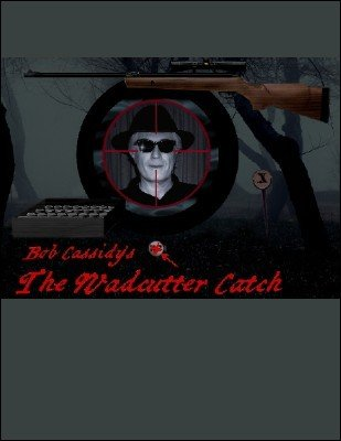 The Wadcutter Catch by Bob Cassidy