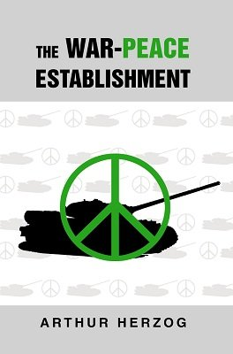 The War-Peace Establishment by Arthur Herzog