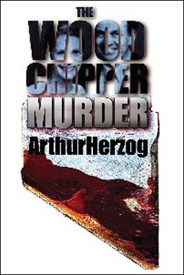 The Woodchipper Murder by Arthur Herzog