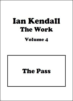 The Work Volume 4: The Pass by Ian Kendall